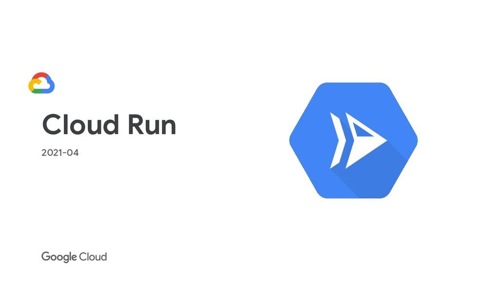 Cloud Run 2021-04