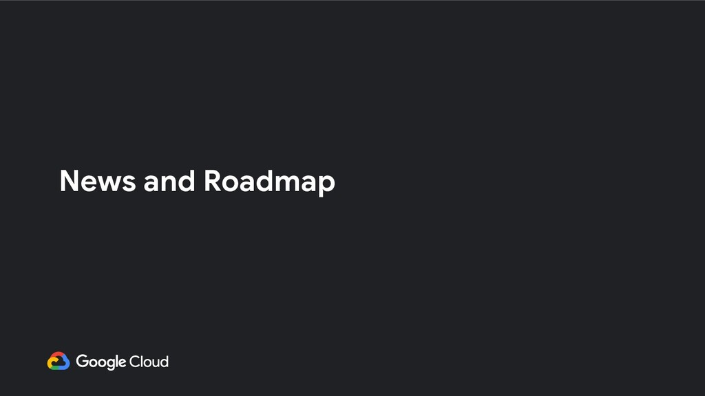 News and Roadmap