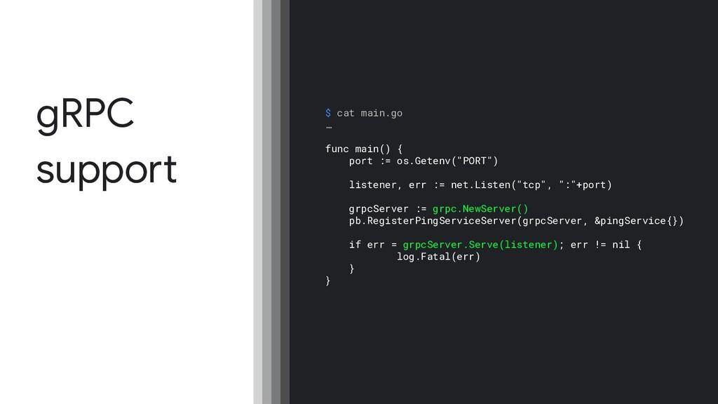 gRPC support $ cat main.go … func main() { port...