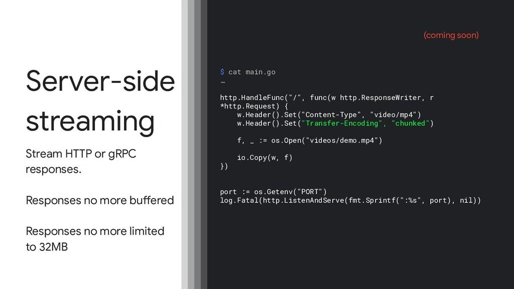Server-side streaming Stream HTTP or gRPC respo...