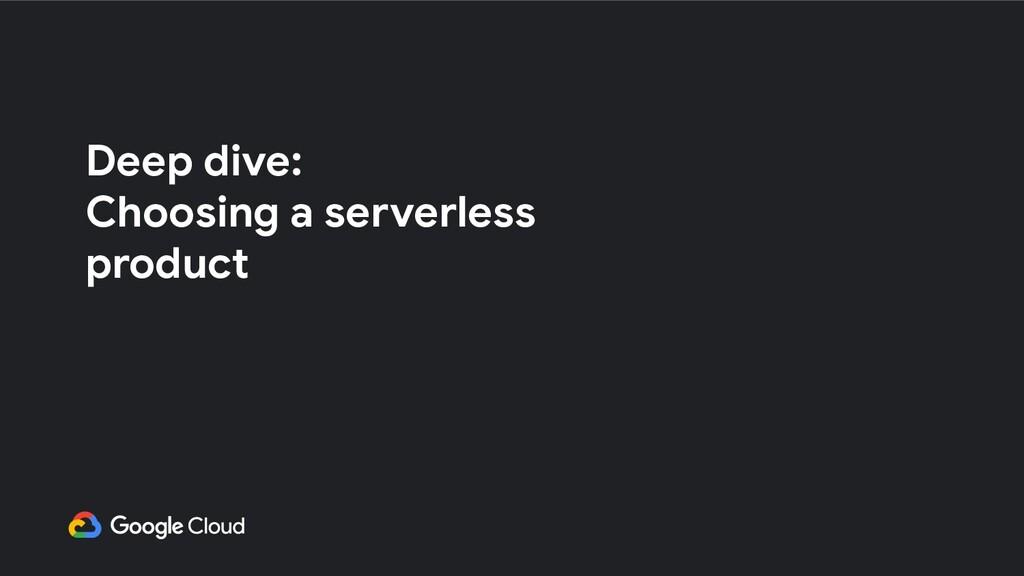 Deep dive: Choosing a serverless product