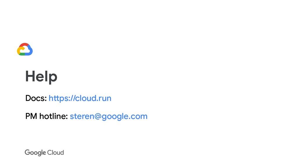Docs: https://cloud.run PM hotline: steren@goog...