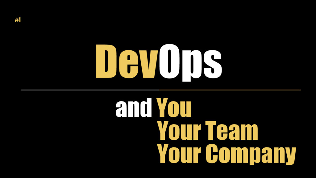 DevOps and You Your Team Your Company #1