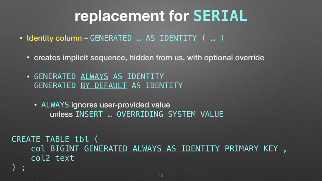 replacement for SERIAL • Identity column – GENE...