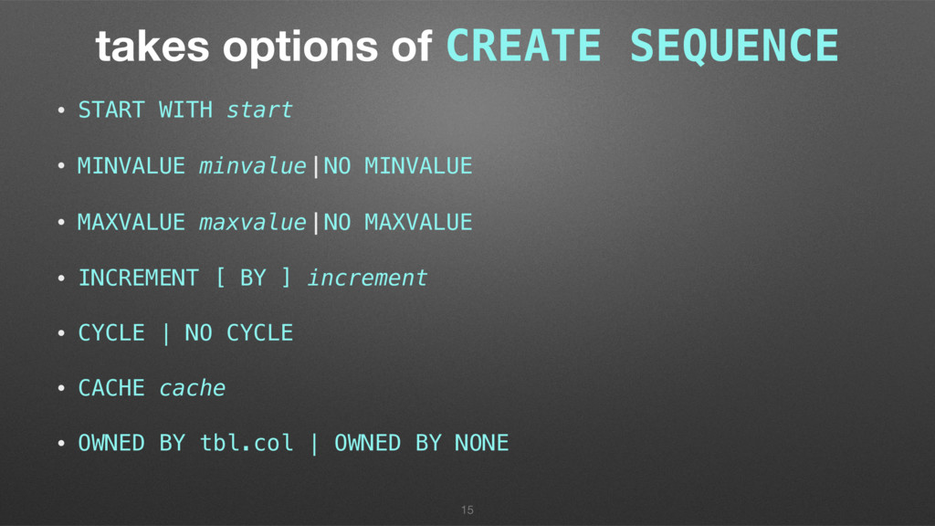 takes options of CREATE SEQUENCE • START WITH s...