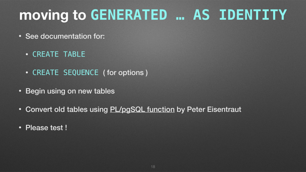 moving to GENERATED … AS IDENTITY • See documen...