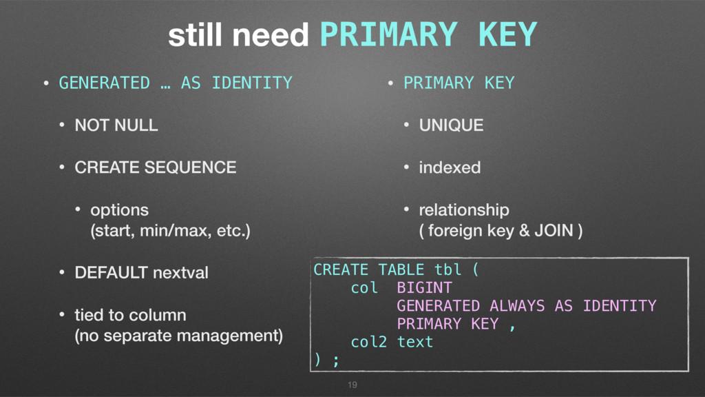 still need PRIMARY KEY • GENERATED … AS IDENTIT...