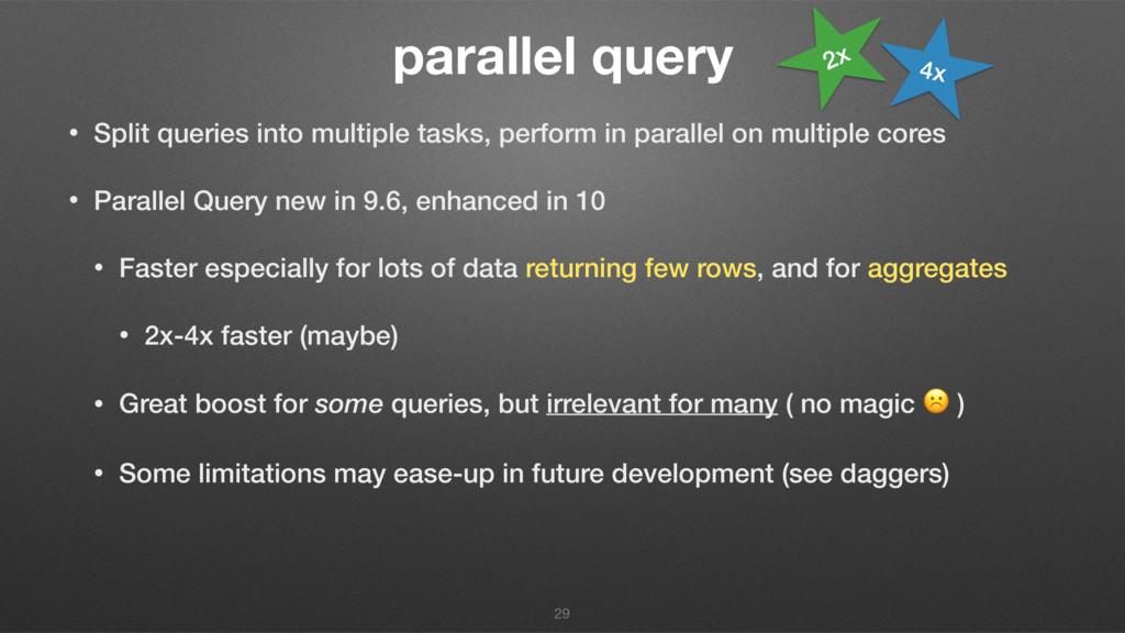 parallel query • Split queries into multiple ta...