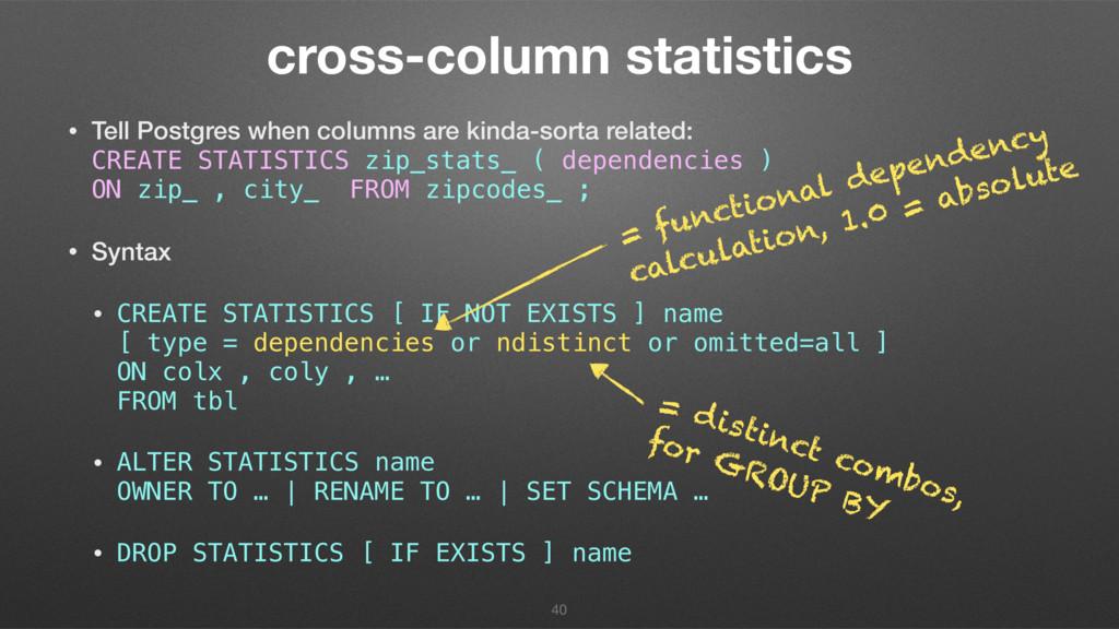 cross-column statistics • Tell Postgres when co...