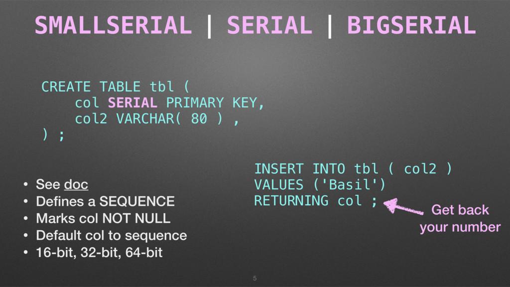 SMALLSERIAL | SERIAL | BIGSERIAL 5 CREATE TABLE...