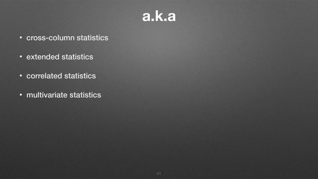 a.k.a • cross-column statistics • extended stat...