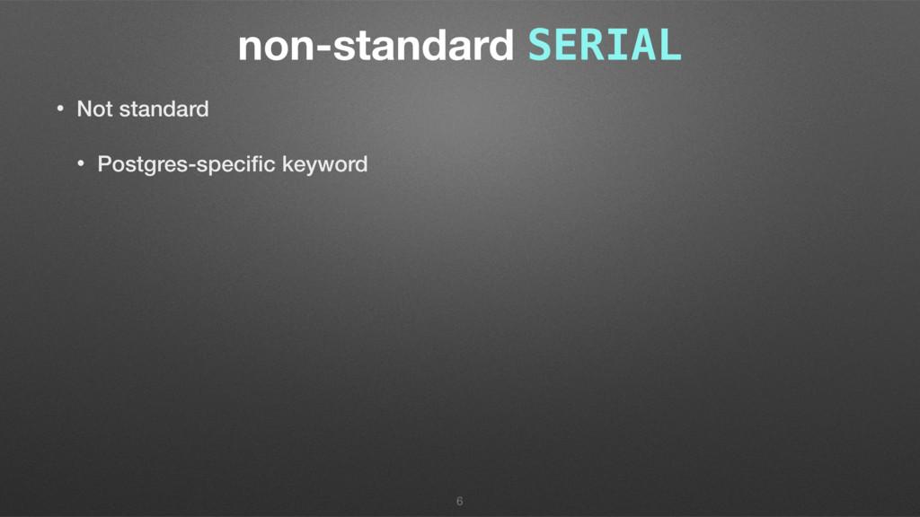non-standard SERIAL • Not standard • Postgres-s...