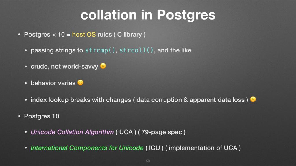 collation in Postgres • Postgres < 10 = host OS...