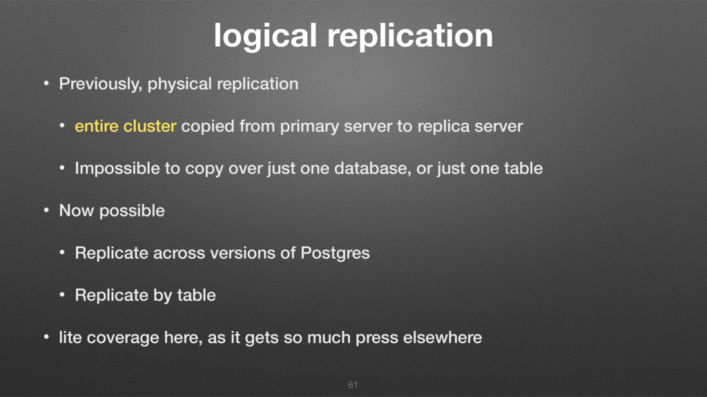 logical replication • Previously, physical repl...