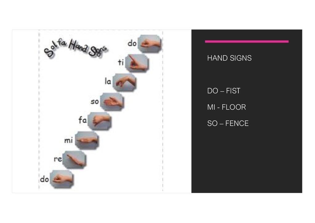 HAND SIGNS DO – FIST MI - FLOOR SO – FENCE