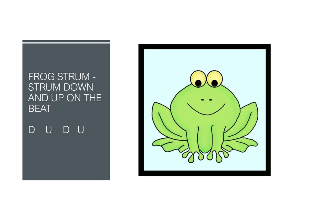 FROG STRUM - STRUM DOWN AND UP ON THE BEAT D U ...