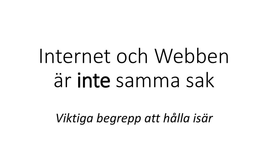 Internet och Webben är inte samma sak Viktiga b...