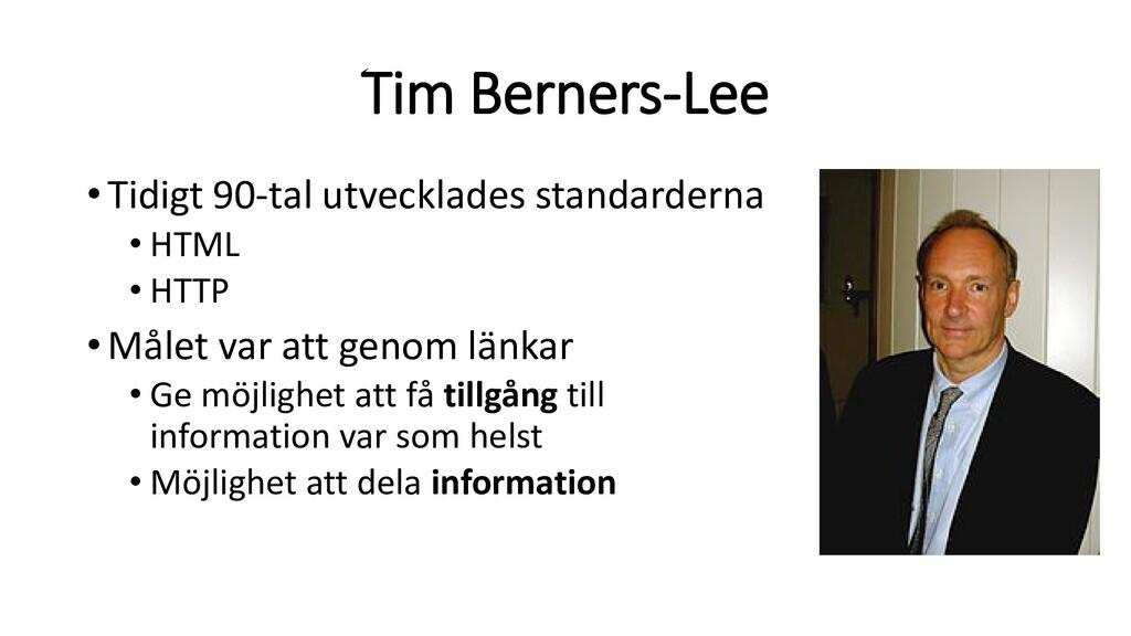 Tim Berners-Lee •Tidigt 90-tal utvecklades stan...
