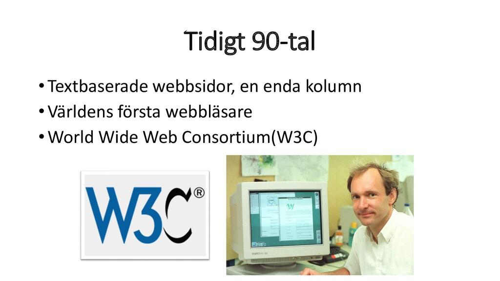 Tidigt 90-tal •Textbaserade webbsidor, en enda ...