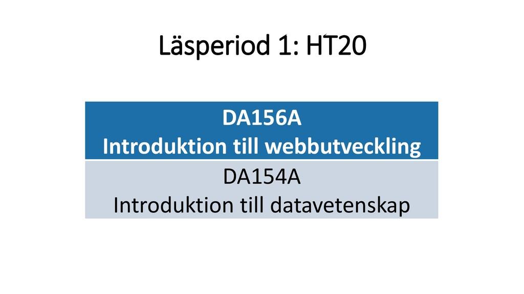 Läsperiod 1: HT20 DA156A Introduktion till webb...