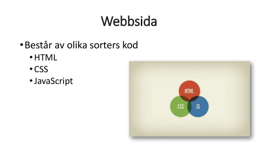 Webbsida •Består av olika sorters kod •HTML •CS...