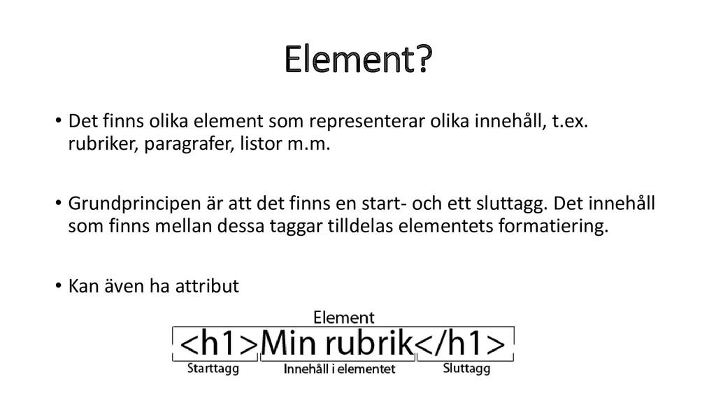 Element? • Det finns olika element som represen...
