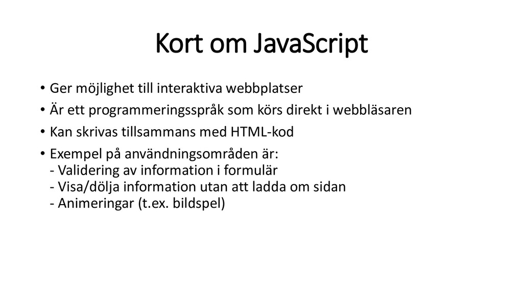 Kort om JavaScript • Ger möjlighet till interak...