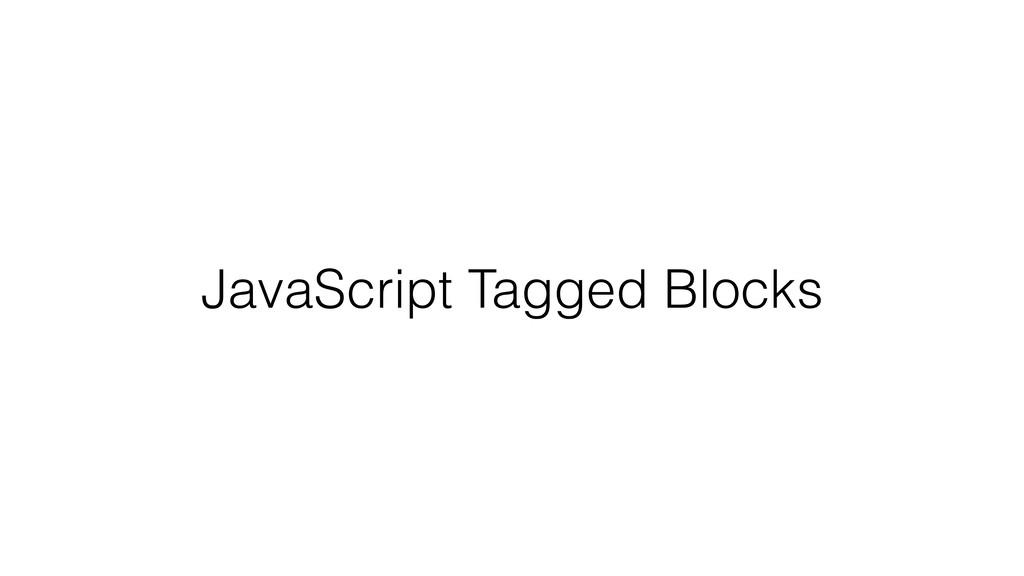 JavaScript Tagged Blocks