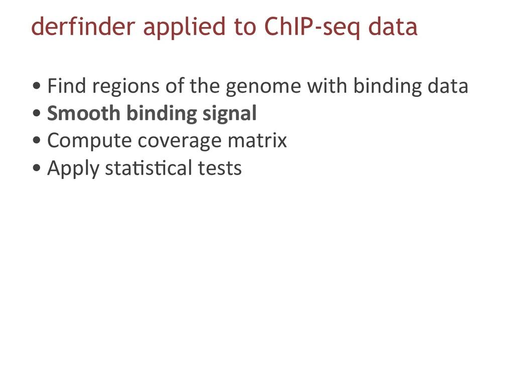 derfinder applied to ChIP-seq data •Find regio...