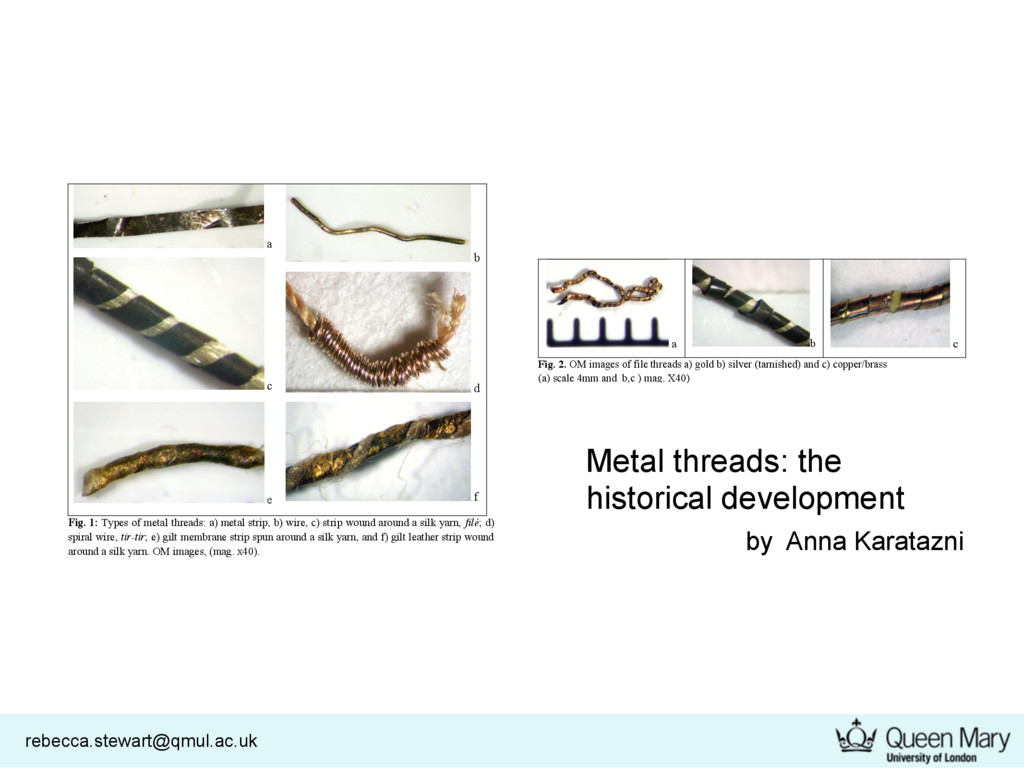 rebecca.stewart@qmul.ac.uk Metal threads: the h...
