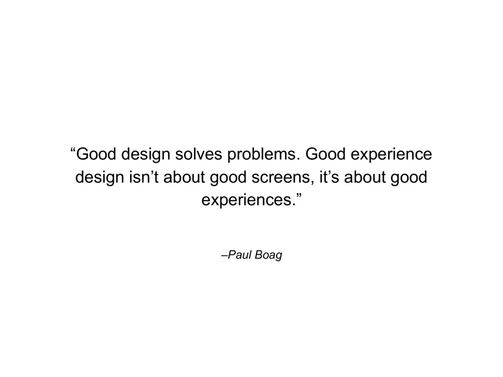 "–Paul Boag ""Good design solves problems. Good e..."
