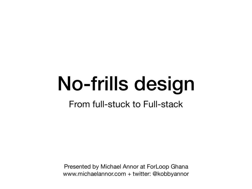 No-frills design From full-stuck to Full-stack ...