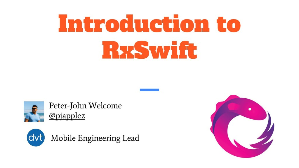 Introduction to RxSwift Peter-John Welcome @pja...