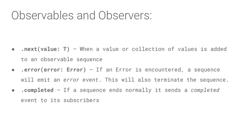 Observables and Observers: ● .next(value: T)—...