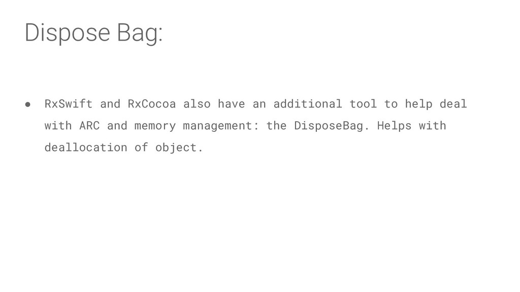 Dispose Bag: ● RxSwift and RxCocoa also have an...