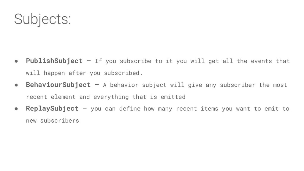 Subjects: ● PublishSubject—If you subscribe t...
