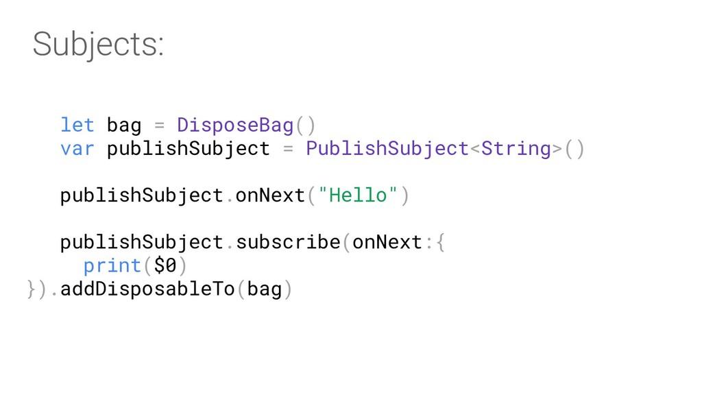Subjects: let bag = DisposeBag() var publishSub...