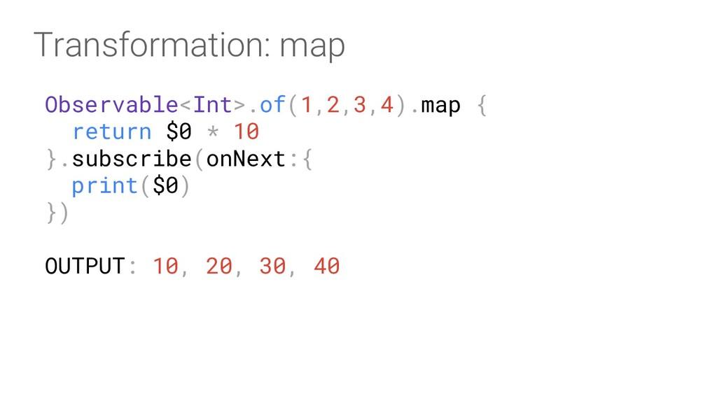 Observable<Int>.of(1,2,3,4).map { return $0 * 1...
