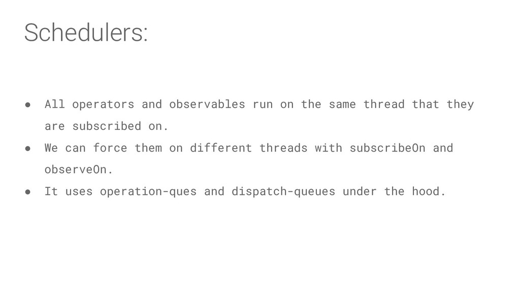 Schedulers: ● All operators and observables run...