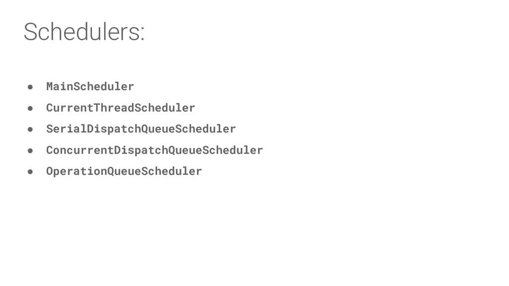Schedulers: ● MainScheduler ● CurrentThreadSche...