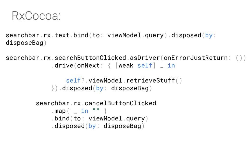 searchbar.rx.text.bind(to: viewModel.query).dis...