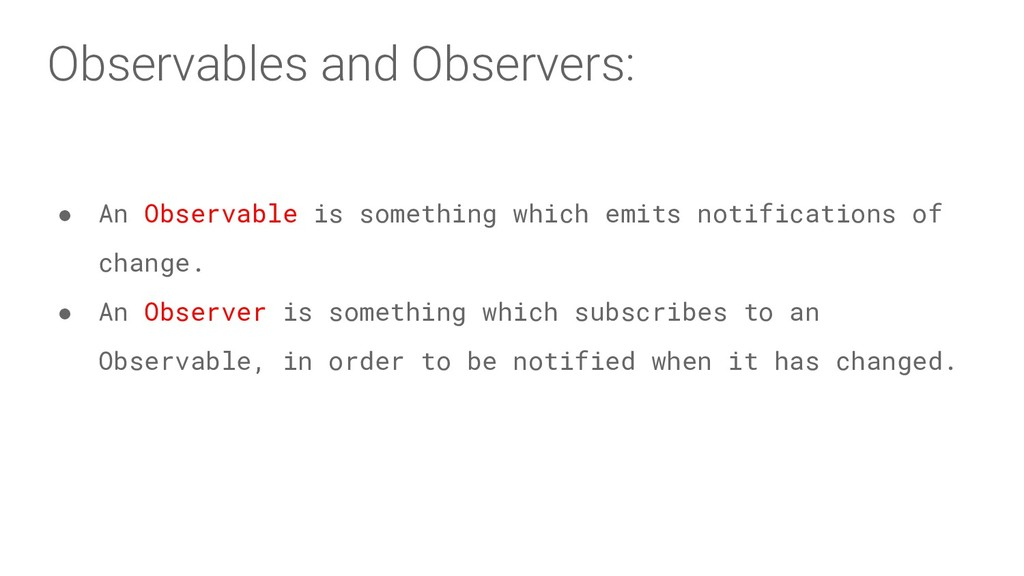 Observables and Observers: ● An Observable is s...