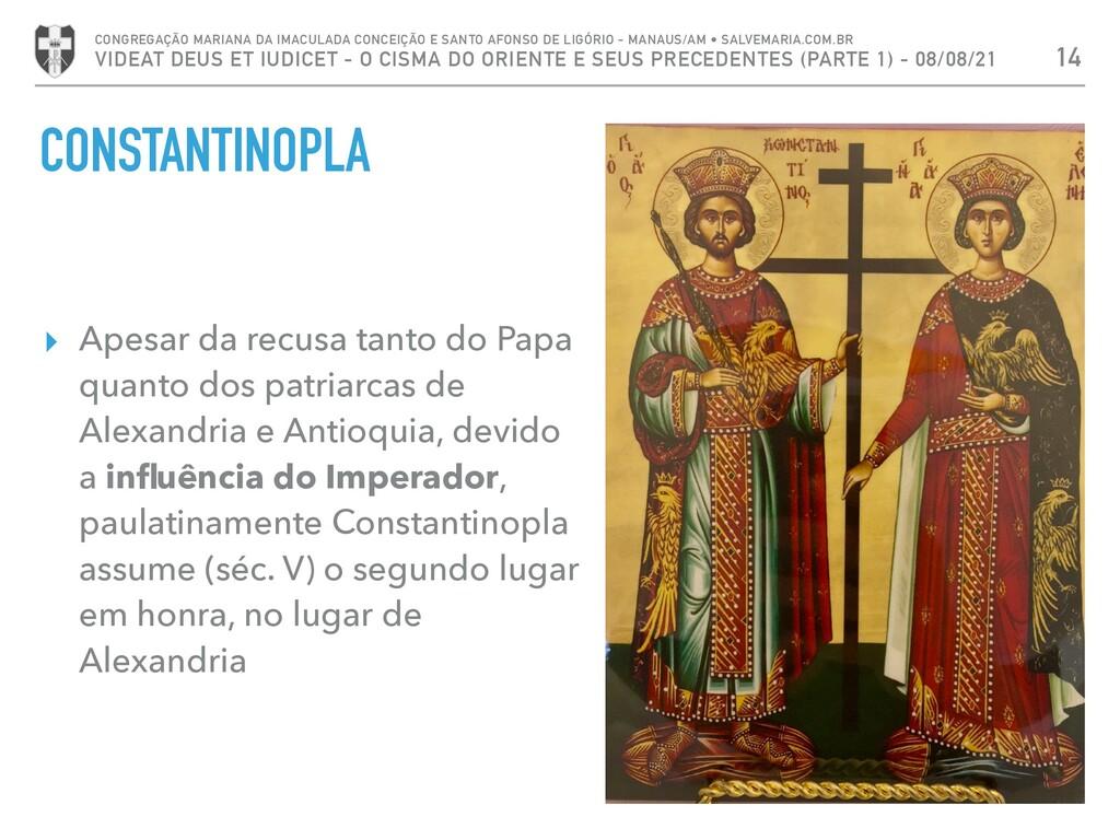 CONSTANTINOPLA ▸ Apesar da recusa tanto do Papa...