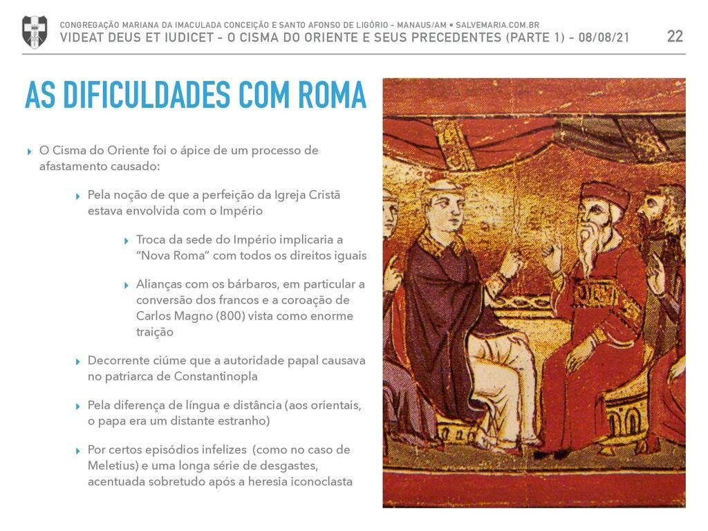 AS DIFICULDADES COM ROMA ▸ O Cisma do Oriente f...