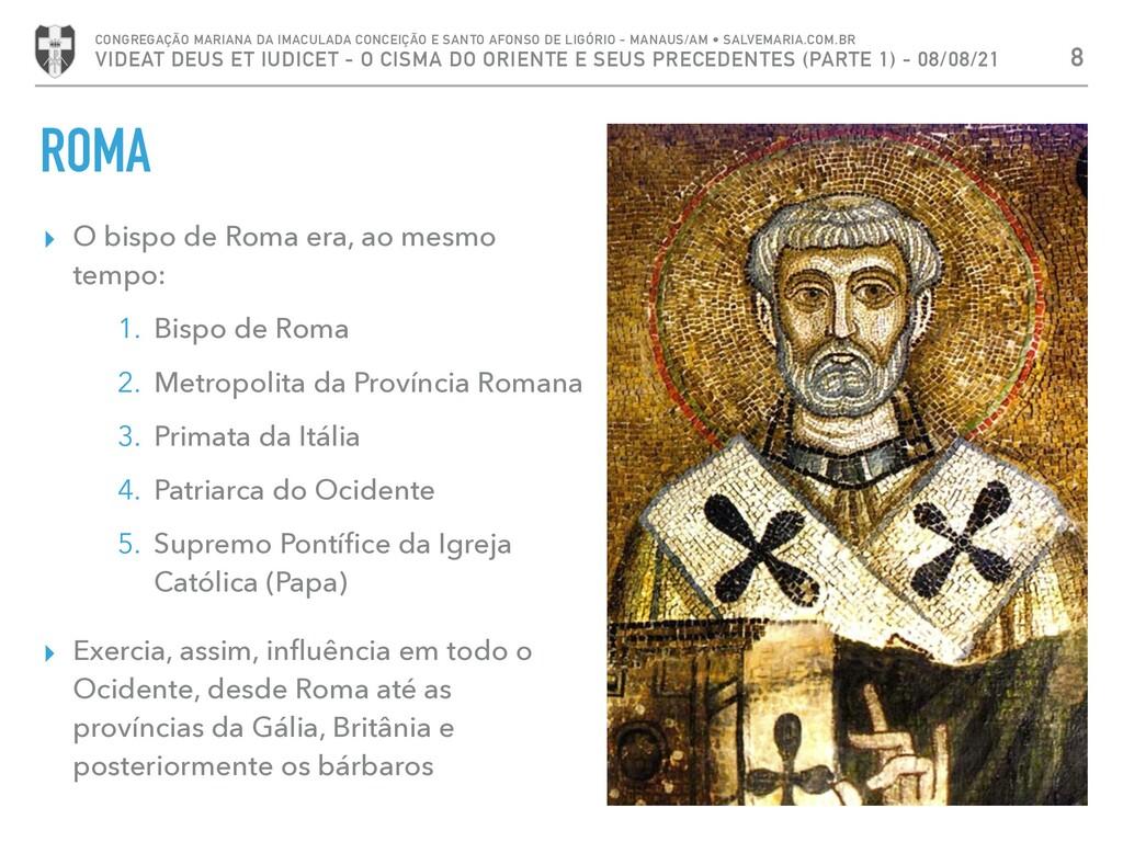 ROMA ▸ O bispo de Roma era, ao mesmo tempo: 1. ...