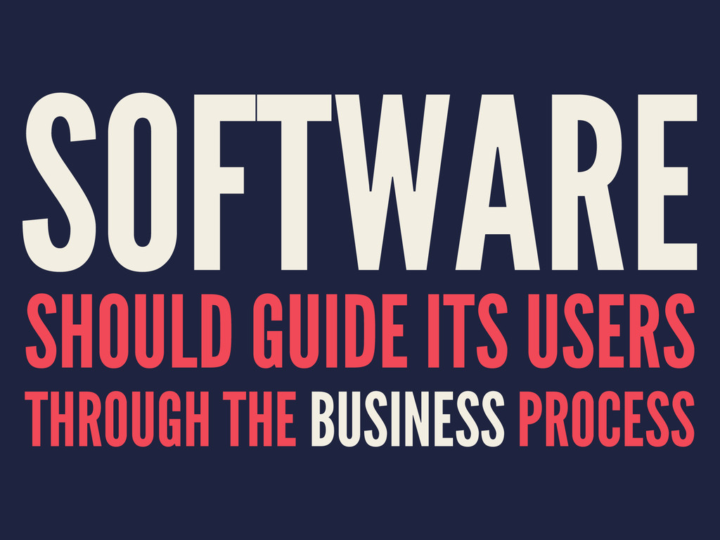 SOFTWARE SHOULD GUIDE ITS USERS THROUGH THE BUS...