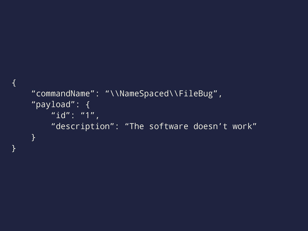 """{ """"commandName"""": """"\\NameSpaced\\FileBug"""", """"payl..."""