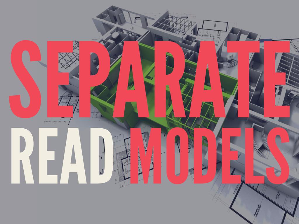 SEPARATE READ MODELS