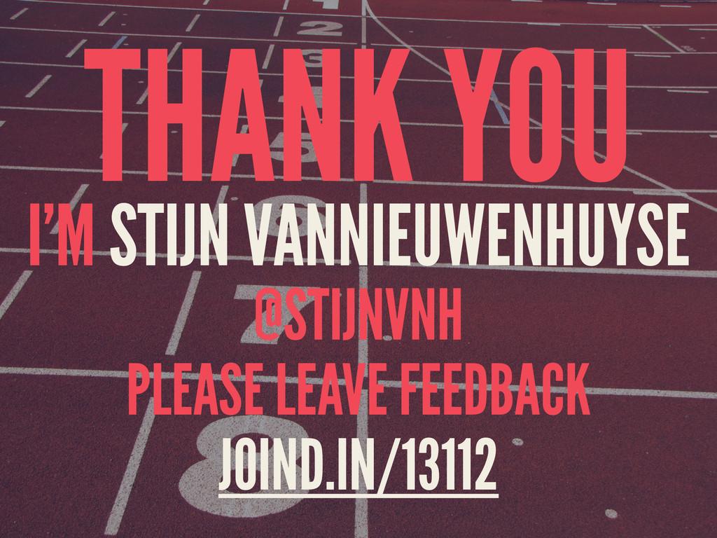 THANK YOU I'M STIJN VANNIEUWENHUYSE @STIJNVNH P...