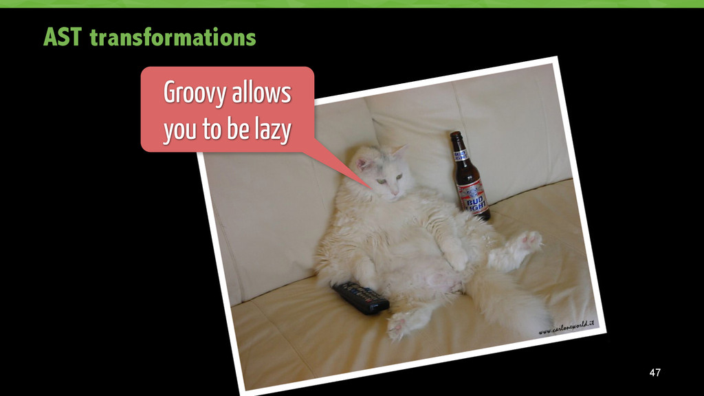 AST transformations 47 Groovy allows you to be ...